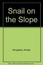 The Snail On The Slope - Arkady Strugatsky, Boris Strugatsky