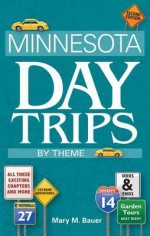 Minnesota Day Trips by Theme, Second Edition - Mary M. Bauer