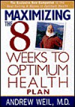 Maximizing the 8 Weeks to Optimum Health Plan - Andrew Weil