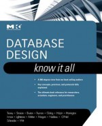 Database Design: Know It All: Know It All - Toby J. Teorey, Stephen Buxton, Lowell Fryman, Ralf Goting, Terry Halpin, Jan Harrington, William Inmon, Sam S. Lightstone, Jim Melton, Tony Morgan, Thomas Nadeau, Bonnie O'Neil, Elizabeth O'Neil, Patrick O'Neil, Markus Schneider, Graeme Simsion, Graham Witt
