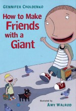 How to Make Friends With a Giant - Gennifer Choldenko, Amy Walrod