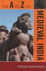The A to Z of Medieval India - Iqtidar Alam Khan