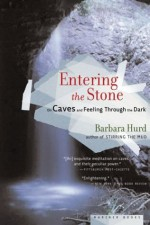 Entering the Stone: On Caves and Feeling Through the Dark - Barbara Hurd