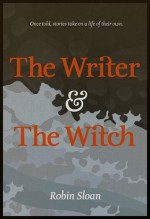 The Writer and the Witch - Robin Sloan