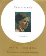 Stravinsky's Lunch - Drusilla Modjeska