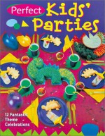 Perfect Kids' Parties: 12 Fantastic Theme Celebrations - Hands-On Crafts for Kids, Sterling Publishing