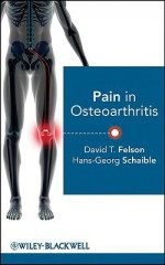 Pain in Osteoarthritis - David T. Felson, Hans-Georg Schaible