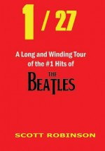 1 / 27: A Long and Winding Tour of the #1 Hits of the Beatles - Scott Robinson