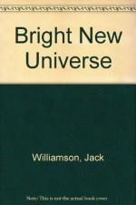 Bright New Universe - Jack Williamson