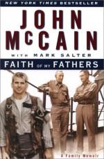 Faith of My Fathers : A Family Memoir - John McCain, Mark Salter