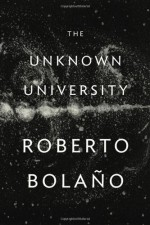 The Unknown University - Roberto Bolaño, Laura Healy