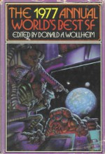 The 1977 Annual World's Best SF - Donald A. Wollheim, Brian W. Aldiss, Damon Knight, John Varley, Michael G. Coney, Richard Cowper, Lester del Rey, Isaac Asimov, Barrington J. Bayley, Joanna Russ, James Tiptree Jr., Arthur W. Saha