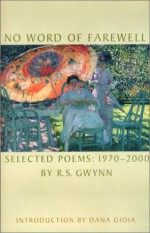 No Word of Farewell: Selected Poems 1970-2000 - R.S. Gwynn