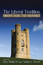 Liberal Tradition From Fox to Keynes - Alan Bullock, Maurice Shock