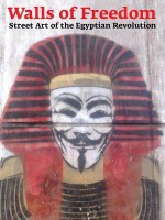 Walls of Freedom: Street Art of the Egyptian Revolution - Ahdaf Soueif, Don Stone Karl, Basma Hamdy