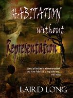 Habitation Without Representation - Laird Long