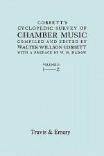 Cobbett's Cyclopedic Survey of Chamber Music. Vol.2 (L-Z). (Facsimile of First Edition) - Walter Willson Cobbett, Travis & Emery