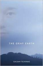 The Gray Earth - Galsan Tschinag, Katharina Rout