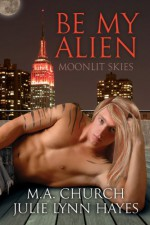 Be My Alien - M.A. Church, Julie Lynn Hayes