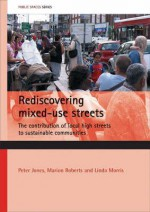 Rediscovering mixed-use streets: The contribution of local high streets to sustainable communities - Peter Jones, Marion Roberts, Linda Morris