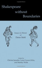 Shakespeare Without Boundaries: Essays in Honor of Dieter Mehl - Stanley Wells, Peter Holland, David Bevington, Brian Gibbons, Adrian Poole, Piero Boitani, Grace Ioppolo, Christa Jansohn, Phyllis Rackin, Alan Brissenden, Velma Bourgeois Richmond, Lena Cowen Orlin, Paul Edmondson, Catherine Belsey, Catherine M.S. Alexander, Werner Hab