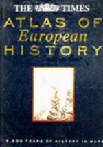 The Times Atlas of European History - Mark Almond, Andras Bereznay, Jeremy Black, Felipe Fernández-Armesto, Rosamond McKitterick, Christopher Scarre