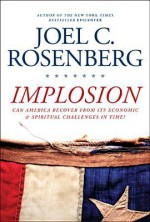 Implosion: Can America Recover from Its Economic and Spiritual Challenges in Time? - Joel C. Rosenberg