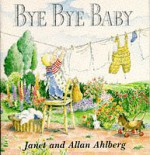 Bye-Bye, Baby: A Sad Story with a Happy Ending - Janet Ahlberg, Allan Ahlberg