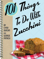 101 Things to Do with Zucchini - Cyndi Duncan, Georgie Patrick