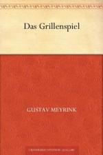 Das Grillenspiel (German Edition) - Gustav Meyrink