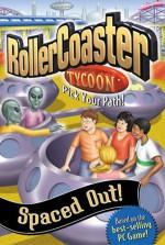 Roller Coaster Tycoon 6: Spaced Out - David Cody Weiss, Bobbi J.G. Weiss, Neil Stewart