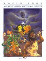 Ancient Greek Myths & Legends (World Book Myths & Legends Series) - Philip Ardagh, Virginia Gray