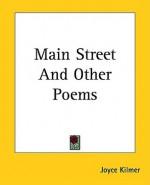 Main Street and Other Poems - Joyce Kilmer