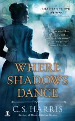 Where Shadows Dance - C.S. Harris
