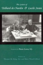 The Letters of Teilhard de Chardin and Lucile Swan - Pierre Teilhard de Chardin, Lucile Swan, Thomas Mulvihill King, Mary Wood Gilbert