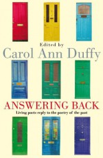 Answering Back: Living Poets Reply to the Poetry of the Past - Carol Ann Duffy
