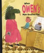 When Owen's Mom Breathed Fire - Pija Lindenbaum, Elisabeth Kallick Dyssegaard