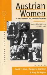 Austrian Women in the Nineteenth and Twentieth Centuries: Cross-Disciplinary Perspectives - David F. Good, Mary Jones