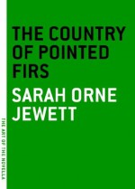 The Country of the Pointed Firs (The Art of the Novella) - Sarah Orne Jewett