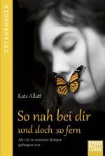 So nah bei dir und doch so fern: Als ich in meinem Körper gefangen war (German Edition) - Kate Allatt, Axel Plantiko