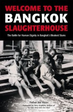 Welcome to the Bangkok Slaughterhouse: The Battle for Human Dignity in Bangkok's Bleakest Slums - Joe Maier, Jerry Hopkins, Father Joe Maier
