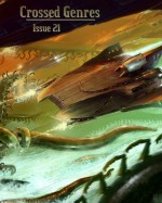 Crossed Genres Issue 21: Invasion - Bart R. Leib, Kay T. Holt, Timothy Miller, Cat Rambo, Therese Arkenberg, Jason S. Ridler, Jason R. Richter, Patricia McMahon
