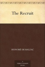 The Recruit - Honoré de Balzac, Katharine Prescott Wormeley