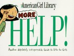 More Help! Another Indispensable Guide to Life for Girls - Nancy Holyoke, Scott Nash