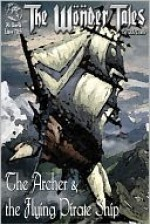 The Archer and the Flying Pirate Ship - Nick Davis, Holly Nicole Hoxter