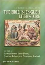 The Blackwell Companion to the Bible in English Literature - Rebecca Lemon, Emma Mason, Jonathan Roberts, Christopher Rowland