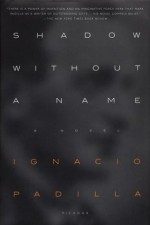 Shadow Without a Name: A Novel - Ignacio Padilla, Peter Bush, Anne McLean