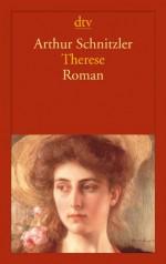 Therese: Chronik eines Frauenlebens Roman - Arthur Schnitzler