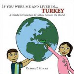 If You Were Me and Lived In... Turkey: A Child's Introduction to Culture Around the World - Carole P. Roman