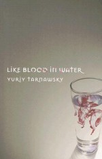 Like Blood in Water: Five Mininovels - Yuriy Tarnawsky